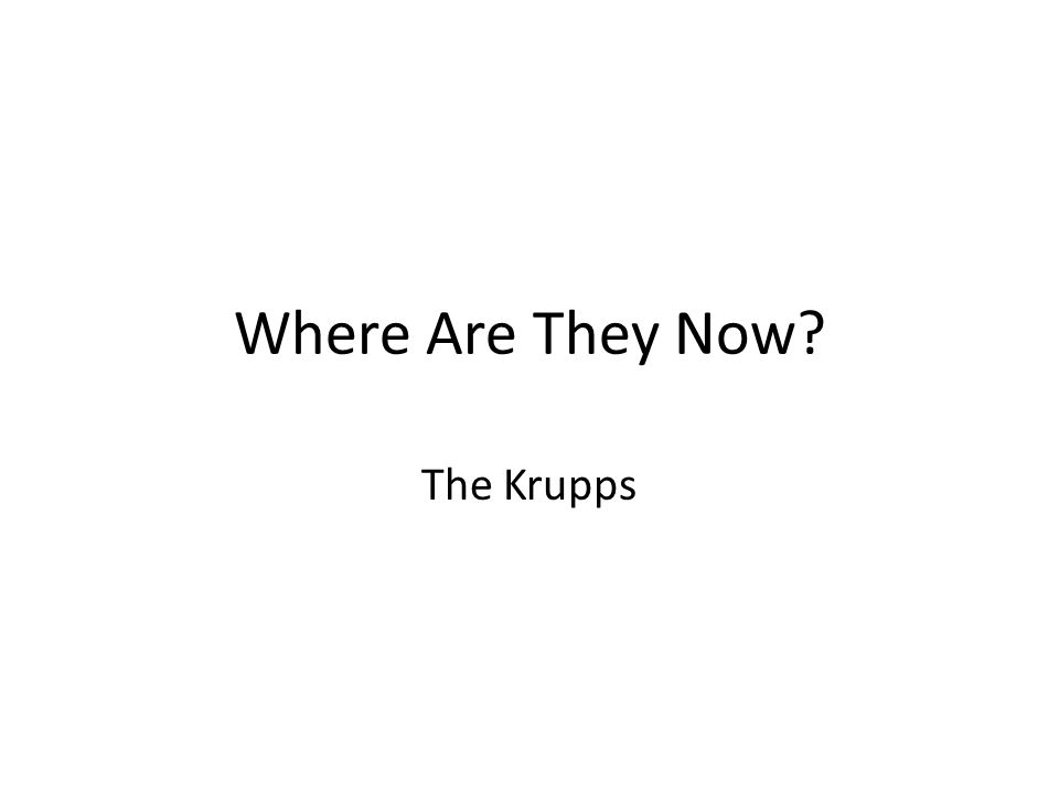 Where Are They Now? The Krupps