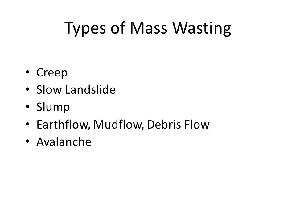 Types of Mass Wasting Creep Slow Landslide Slump Earthflow, Mudflow, Debris Flow Avalanche