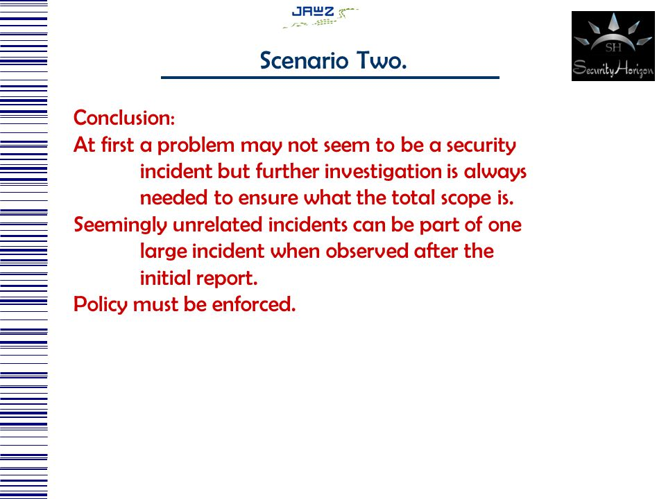 Conclusion: At first a problem may not seem to be a security incident but further investigation is always needed to ensure what the total scope is.