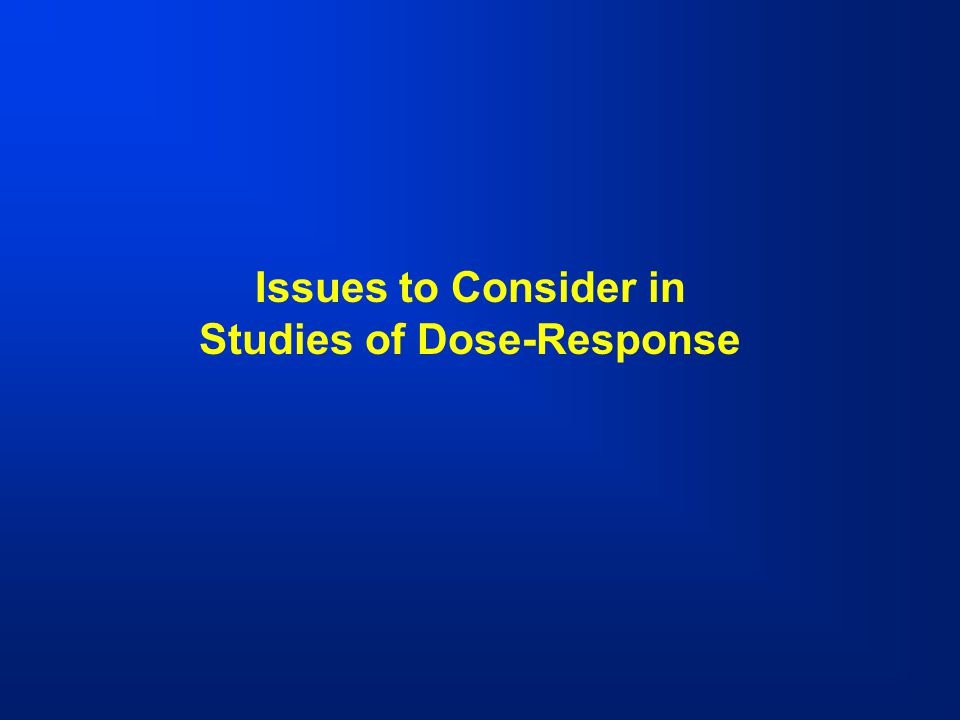 Issues to Consider in Studies of Dose-Response