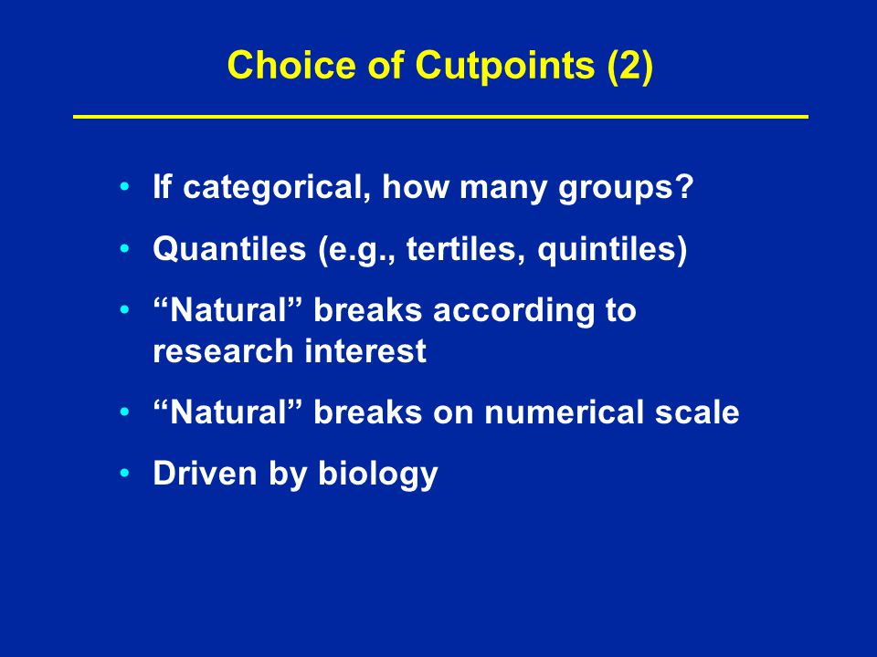 Choice of Cutpoints (2) If categorical, how many groups.