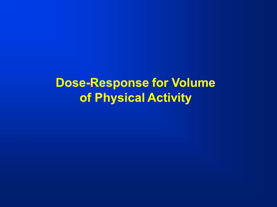 Dose-Response for Volume of Physical Activity