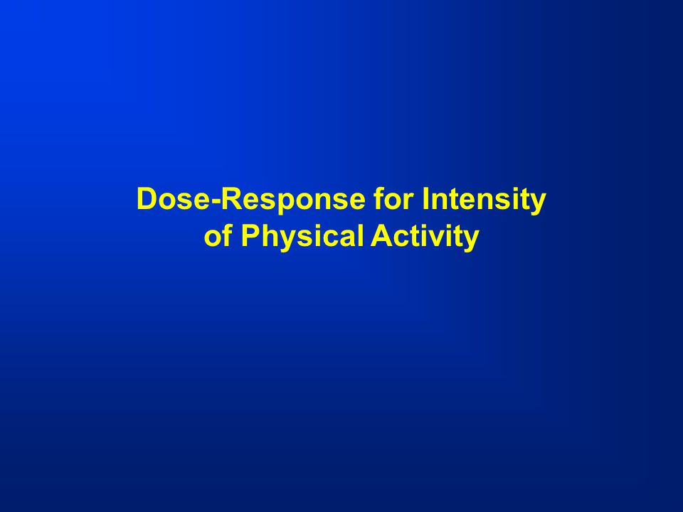 Dose-Response for Intensity of Physical Activity