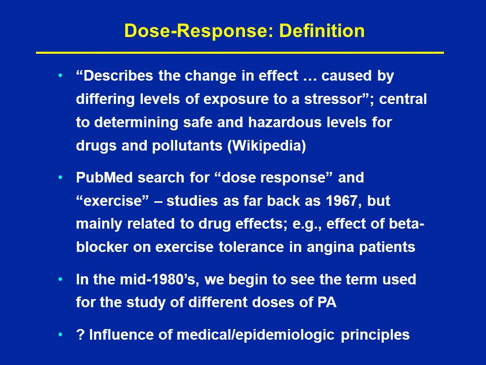Most of the evidence currently available seems to be related to the effects (benefits or risks) of regular physical activity rather than to the relationship between dose and response. Dose-Response Issues Concerning PA and Health: An Evidence-Based Symposium (Hockley Valley, Canada, 2000) What Do We Know (2000)?