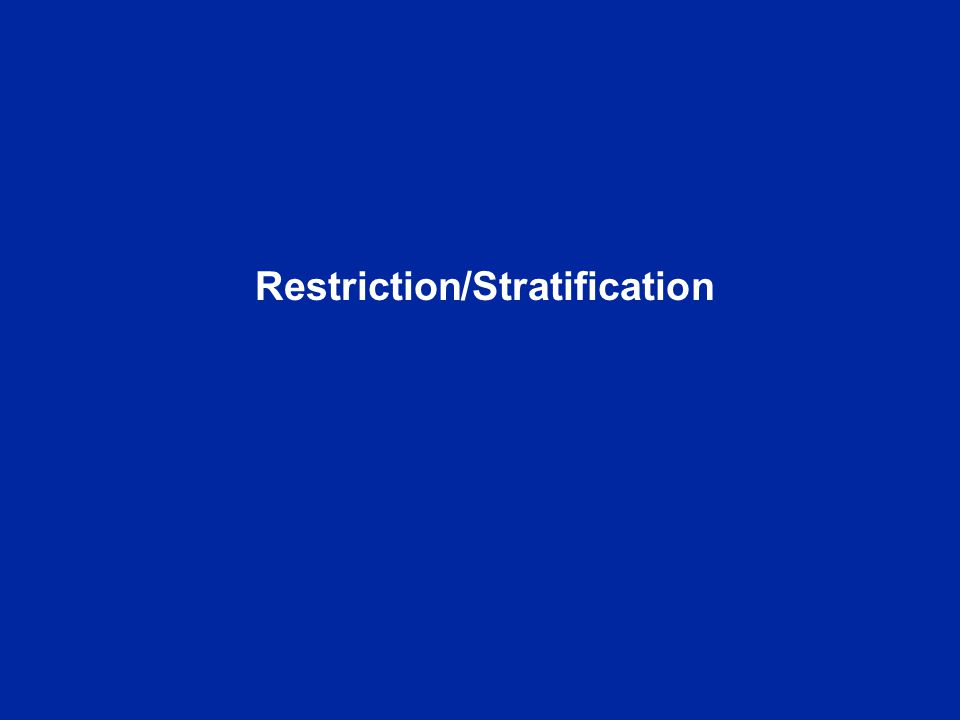 Restriction/Stratification