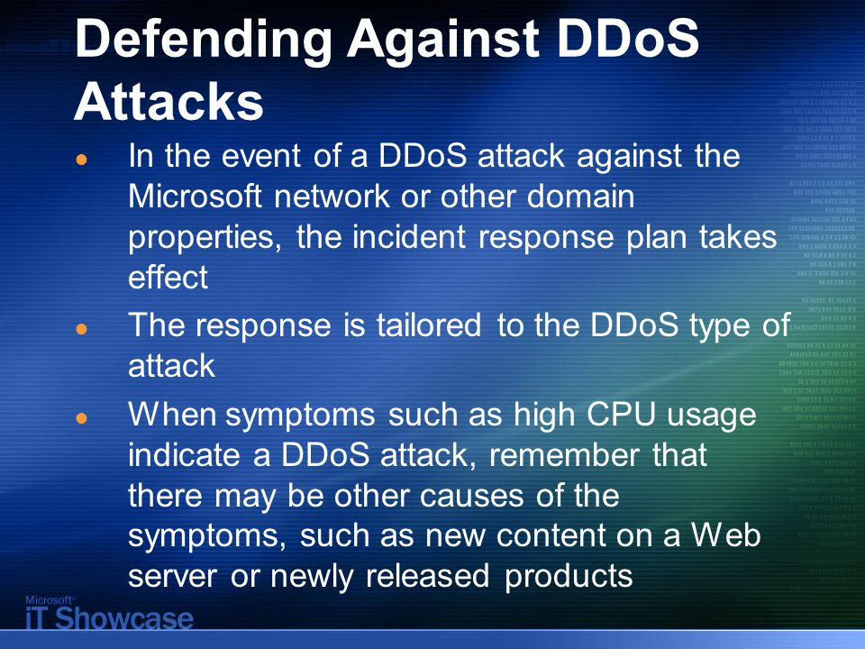 Defending Against DDoS Attacks ● In the event of a DDoS attack against the Microsoft network or other domain properties, the incident response plan ta