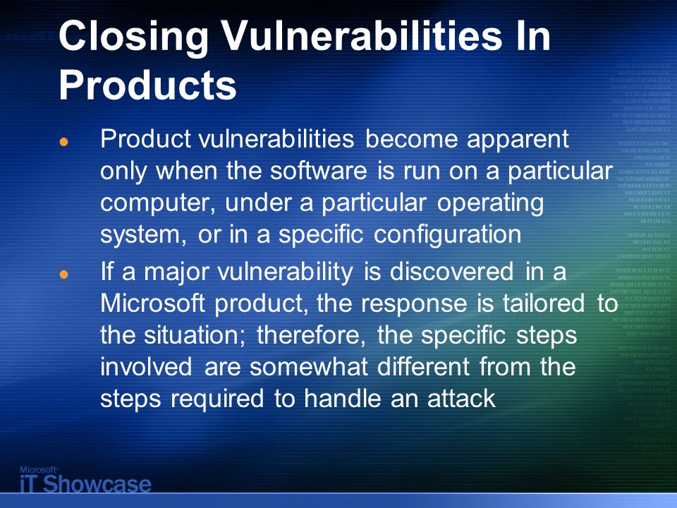 Closing Vulnerabilities In Products ● Product vulnerabilities become apparent only when the software is run on a particular computer, under a particul