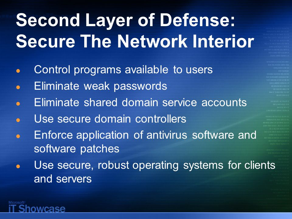 Second Layer of Defense: Secure The Network Interior ● Control programs available to users ● Eliminate weak passwords ● Eliminate shared domain servic