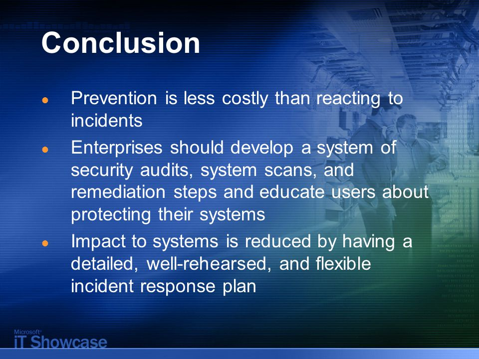 Conclusion ● Prevention is less costly than reacting to incidents ● Enterprises should develop a system of security audits, system scans, and remediat