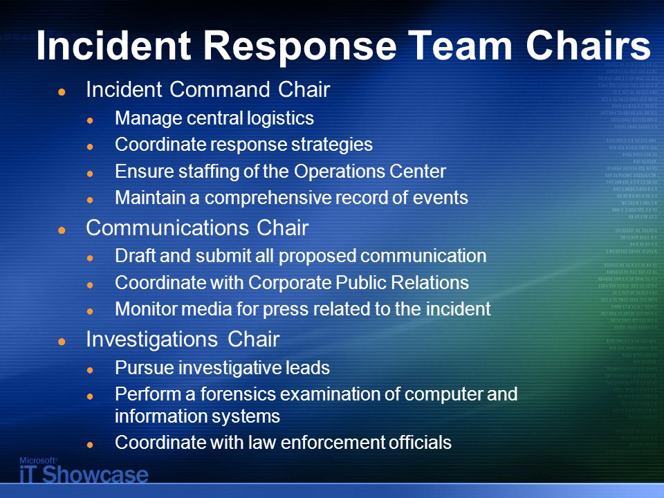 Incident Response Team Chairs ● Incident Command Chair ● Manage central logistics ● Coordinate response strategies ● Ensure staffing of the Operations
