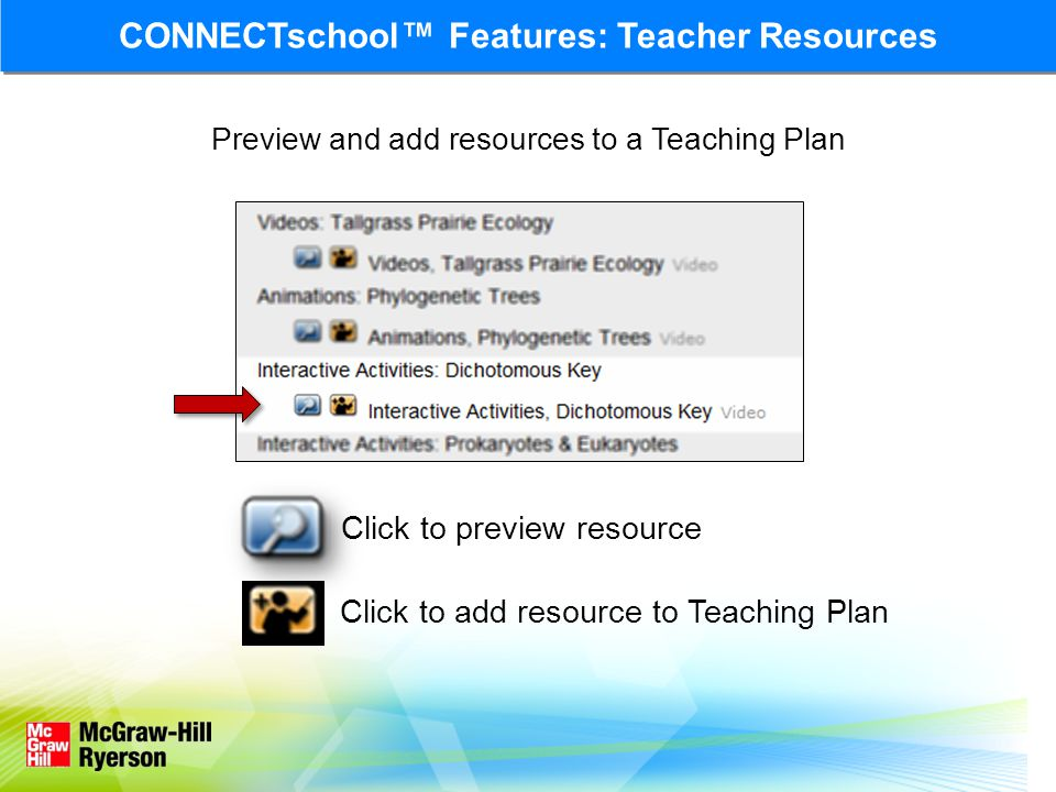 Preview and add resources to a Teaching Plan Click to add resource to Teaching Plan CONNECTschool™ Features: Teacher Resources Click to preview resource