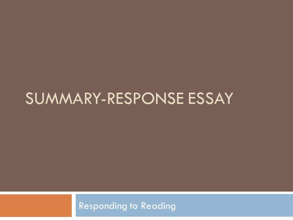 SUMMARY-RESPONSE ESSAY Responding to Reading