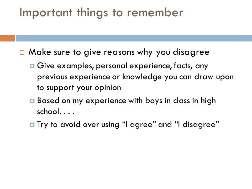 Important things to remember  Make sure to give reasons why you disagree  Give examples, personal experience, facts, any previous experience or know