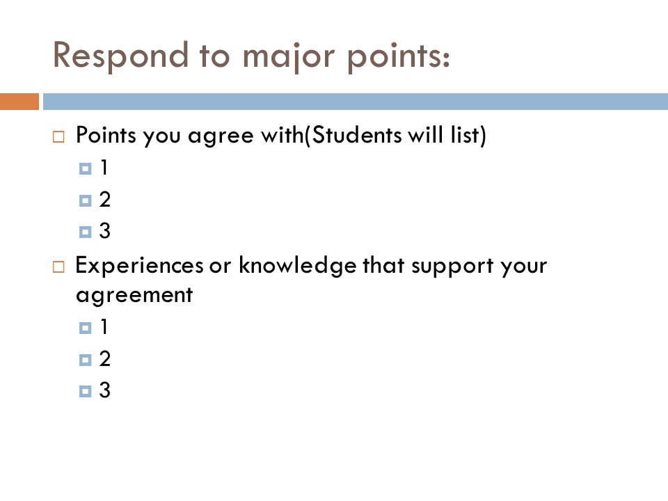 Respond to major points:  Points you agree with(Students will list)  1  2  3  Experiences or knowledge that support your agreement  1  2  3