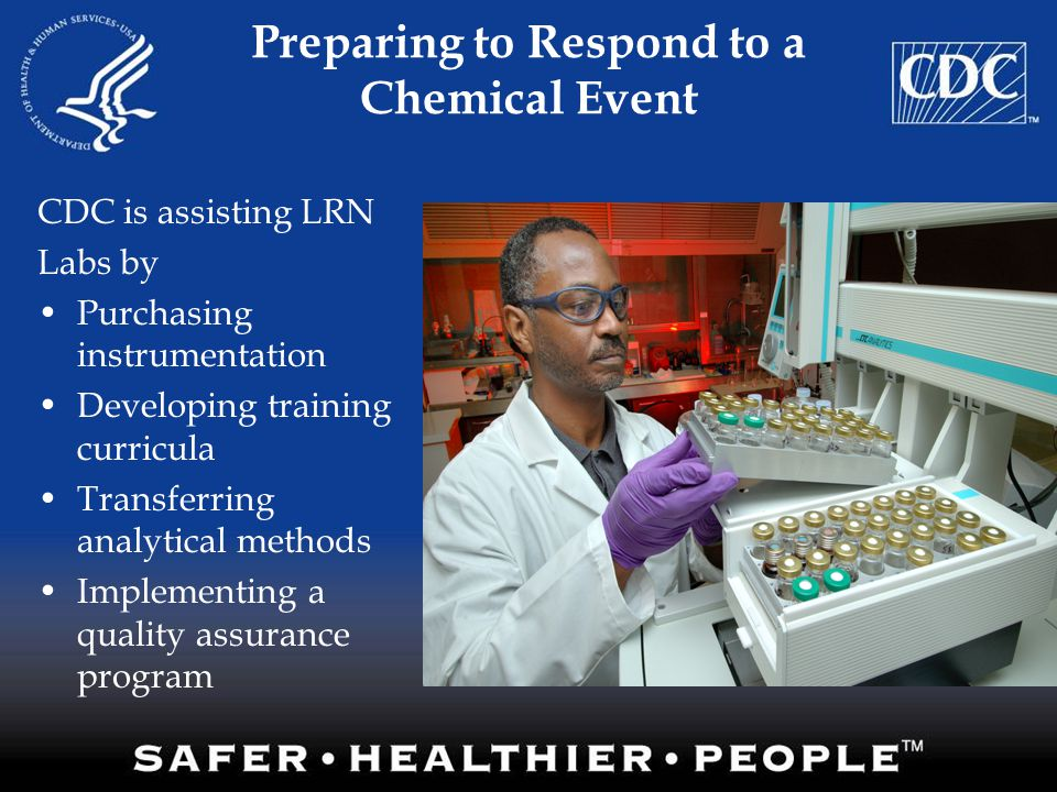 Preparing to Respond to a Chemical Event CDC is assisting LRN Labs by Purchasing instrumentation Developing training curricula Transferring analytical