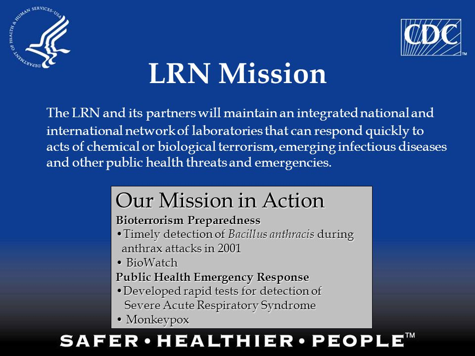 LRN Mission The LRN and its partners will maintain an integrated national and international network of laboratories that can respond quickly to acts o