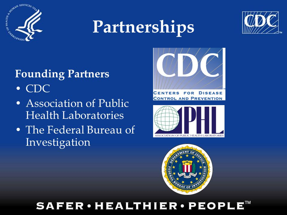 Partnerships Founding Partners CDC Association of Public Health Laboratories The Federal Bureau of Investigation