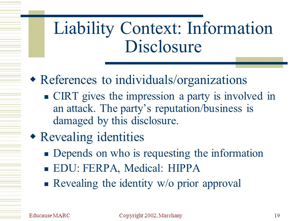 Educause MARC Copyright 2002, Marchany18 Liability Context: CIRT and Signed Contracts  Inadequate service definition CIRT service isn't available during holidays or after hours.