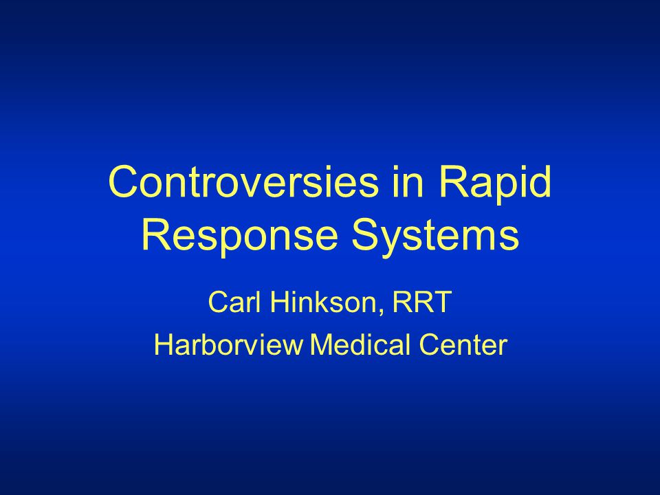 Table of Contents Evolution of Rapid Response systems What are Rapid Response systems What evidence supports their use What are the different teams and which is best What triggers should be used to activate Other controversies