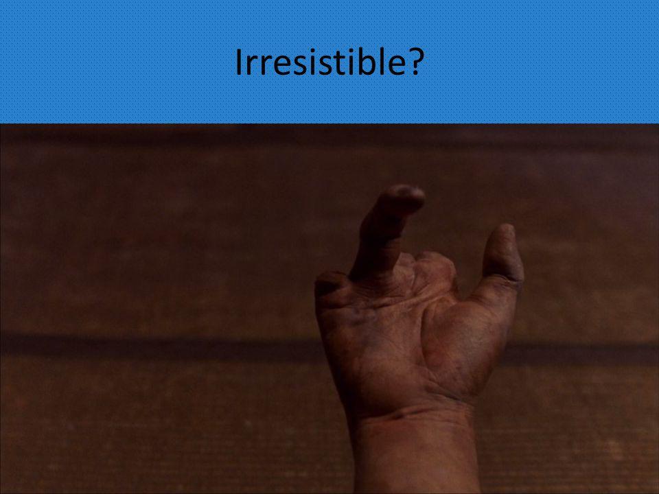 Irresistible?
