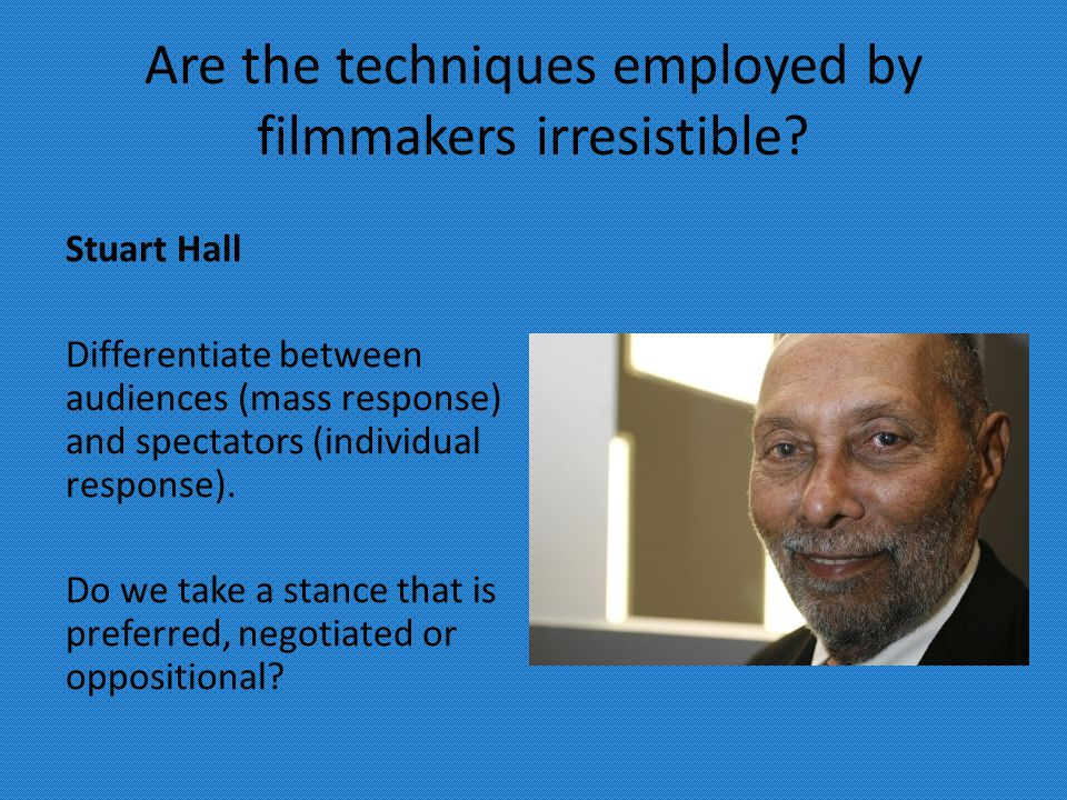Are the techniques employed by filmmakers irresistible.
