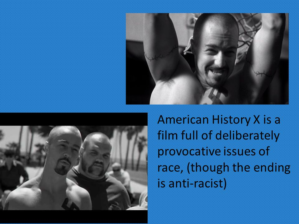 American History X is a film full of deliberately provocative issues of race, (though the ending is anti-racist)