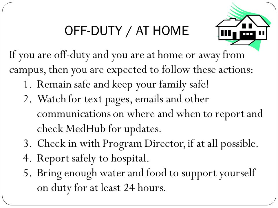 If you are off-duty and you are at home or away from campus, then you are expected to follow these actions: 1.Remain safe and keep your family safe.