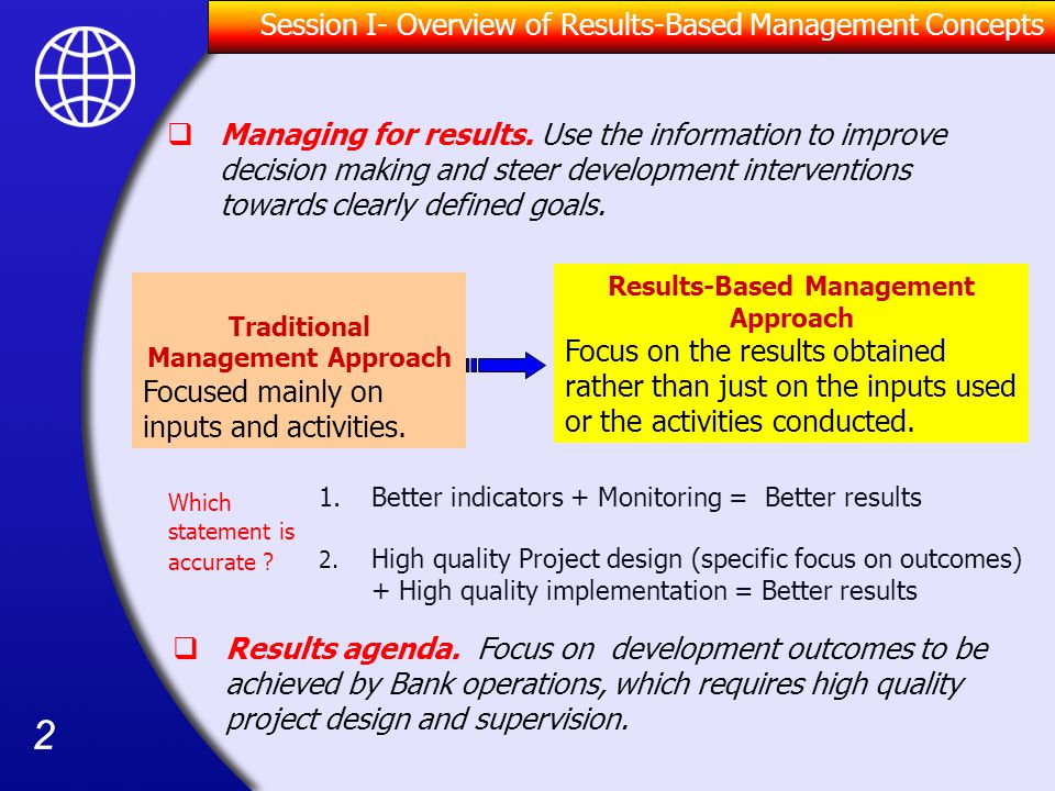 22 Session I- Overview of Results-Based Management Concepts Traditional Management Approach Focused mainly on inputs and activities.