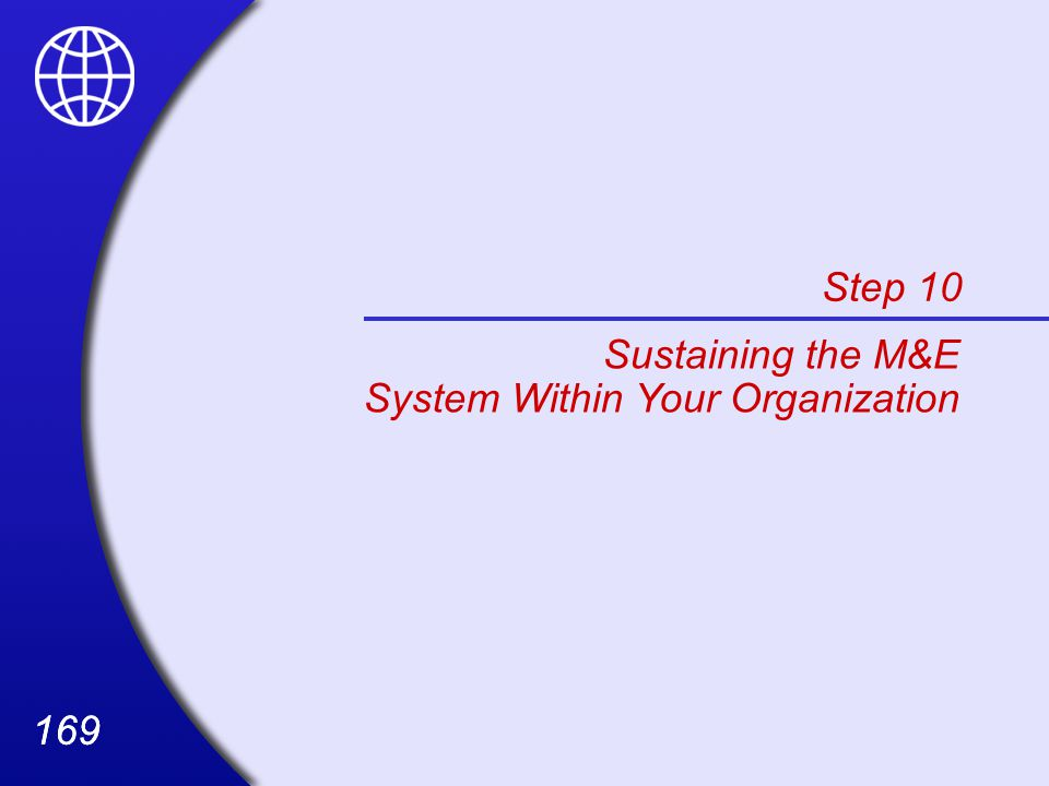 169 Step 10 Sustaining the M&E System Within Your Organization