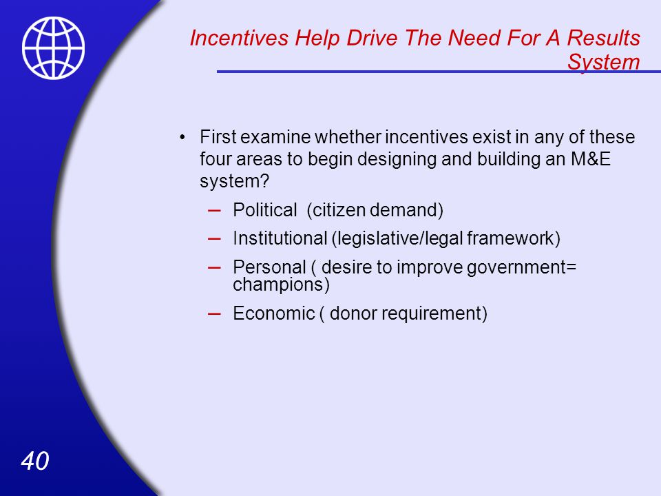 40 First examine whether incentives exist in any of these four areas to begin designing and building an M&E system.
