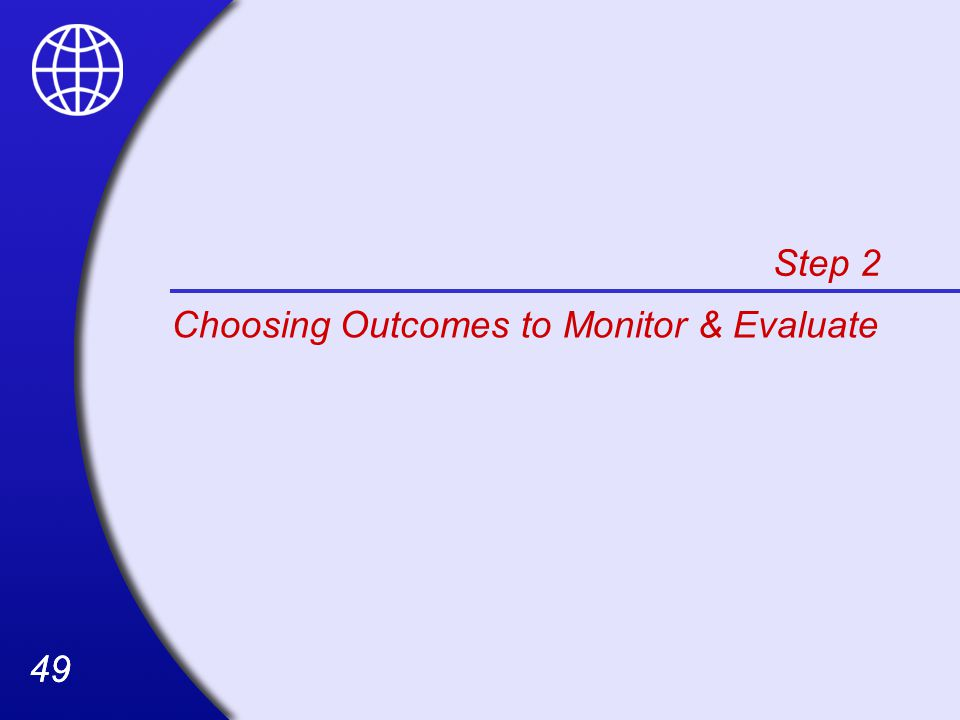 49 Step 2 Choosing Outcomes to Monitor & Evaluate