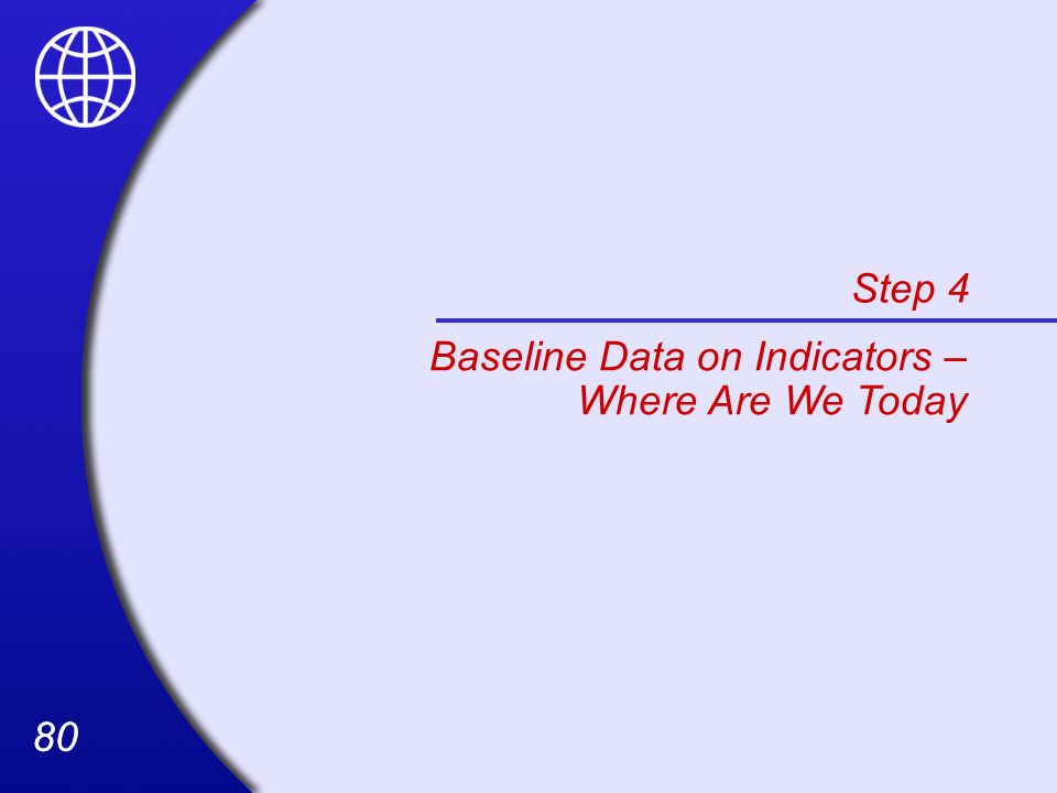 80 Step 4 Baseline Data on Indicators – Where Are We Today
