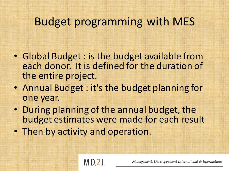 Budget programming with MES Global Budget : is the budget available from each donor.
