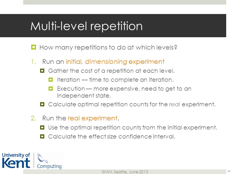 ISMM, Seattle, June 2013 Multi-level repetition  How many repetitions to do at which levels.