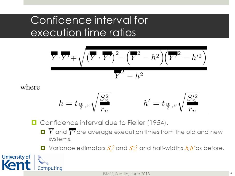 ISMM, Seattle, June 2013 Confidence interval for execution time ratios  Confidence interval due to Fieller (1954).