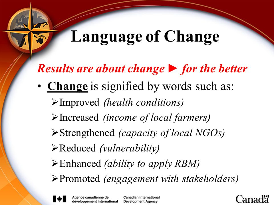 Language of Change Results are about change ► for the better Change is signified by words such as:  Improved (health conditions)  Increased (income