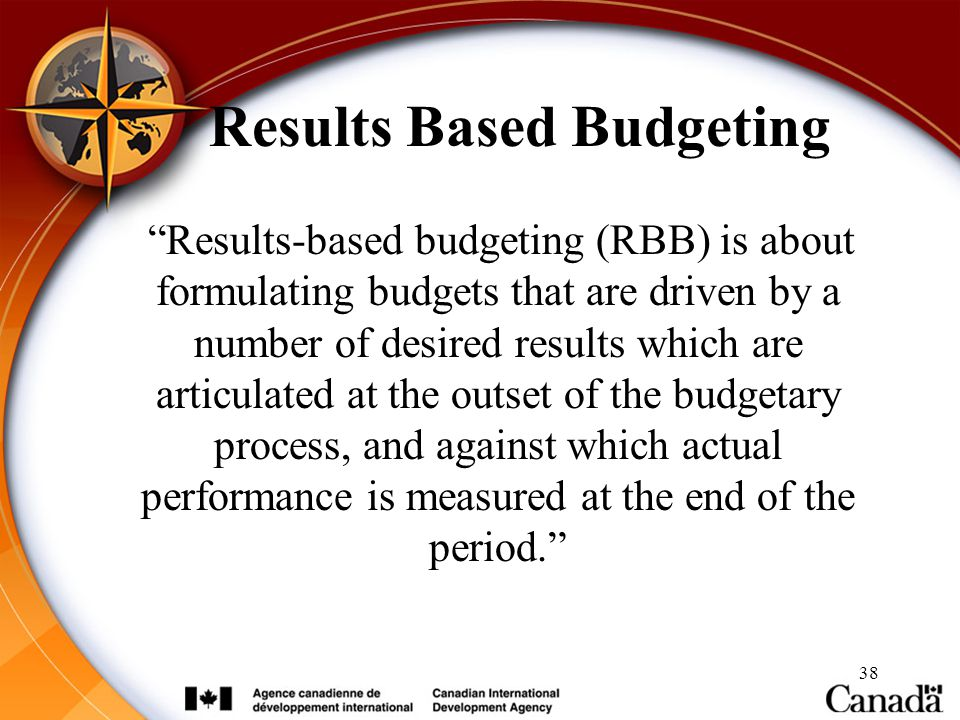 """Results Based Budgeting """"Results-based budgeting (RBB) is about formulating budgets that are driven by a number of desired results which are articulat"""