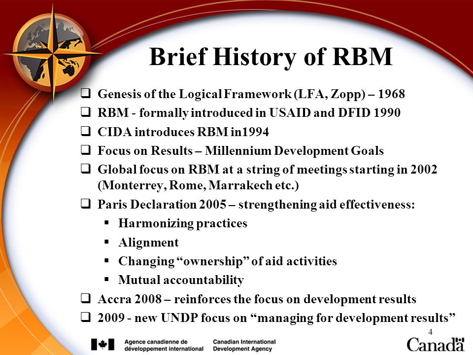 4  Genesis of the Logical Framework (LFA, Zopp) – 1968  RBM - formally introduced in USAID and DFID 1990  CIDA introduces RBM in1994  Focus on Res