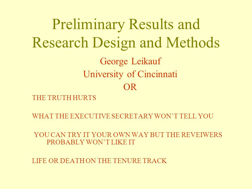 Preliminary Results Suggestions Don't dwell on results already published PUBLISHED RESULTS CAN PROVE COMPENDENCE BUT PUBLISHED RESULTS REDUCE INNOVATION