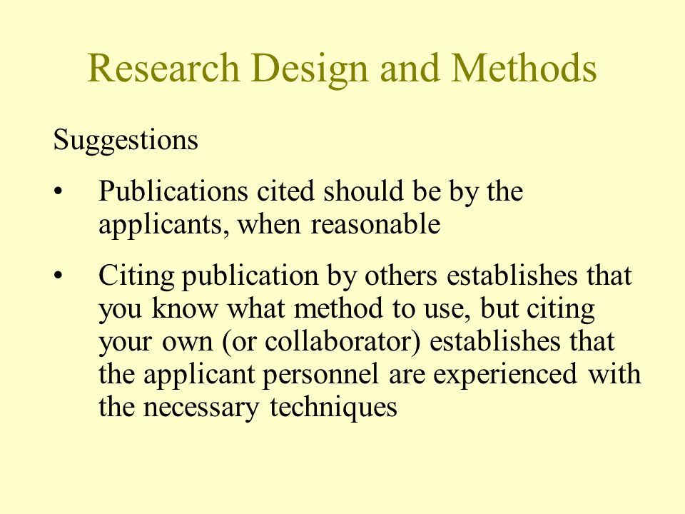 Research Design and Methods Suggestions Publications cited should be by the applicants, when reasonable Citing publication by others establishes that