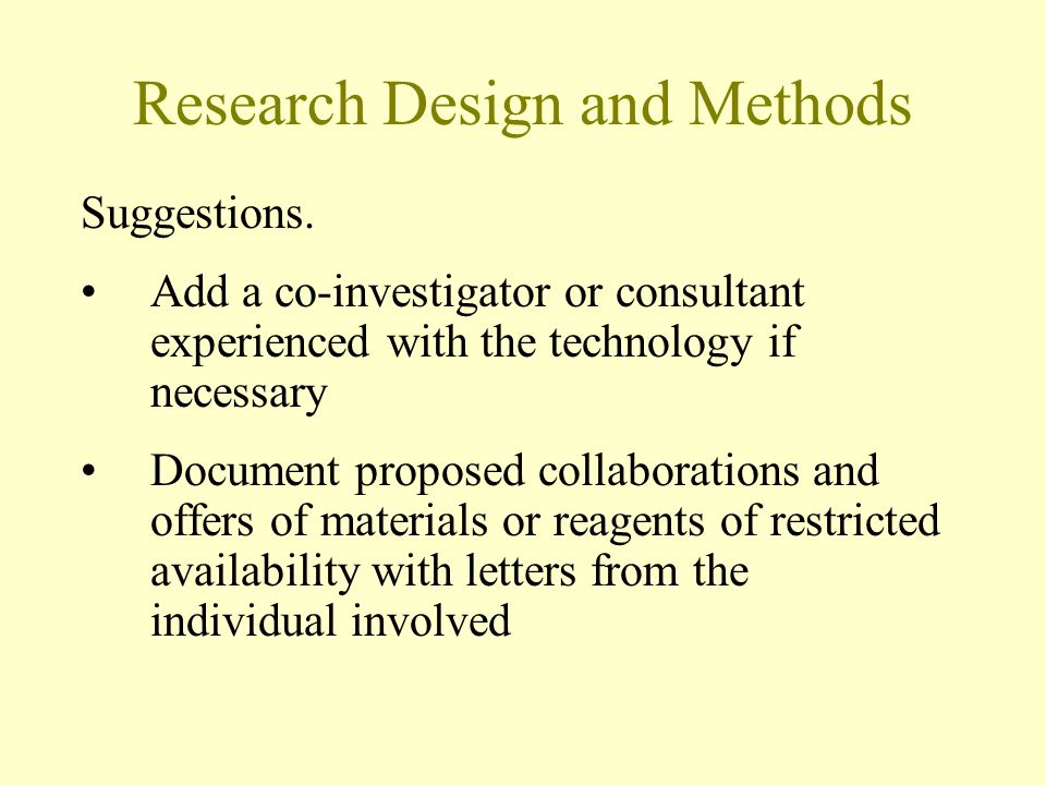Research Design and Methods Suggestions. Add a co-investigator or consultant experienced with the technology if necessary Document proposed collaborat
