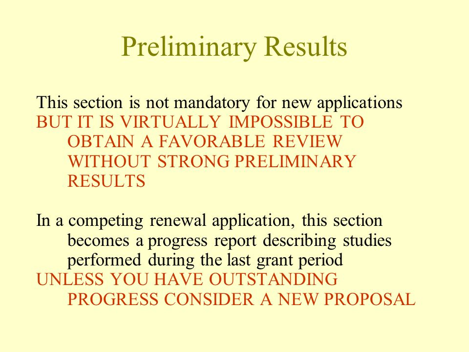 Preliminary Results This section is not mandatory for new applications BUT IT IS VIRTUALLY IMPOSSIBLE TO OBTAIN A FAVORABLE REVIEW WITHOUT STRONG PREL