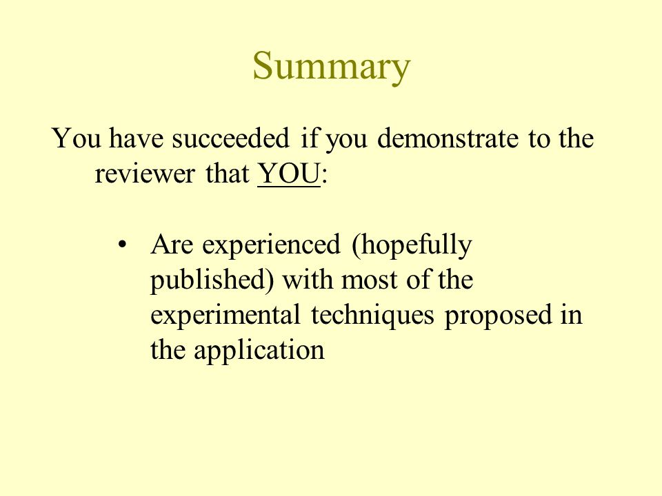 Summary You have succeeded if you demonstrate to the reviewer that YOU: Are experienced (hopefully published) with most of the experimental techniques