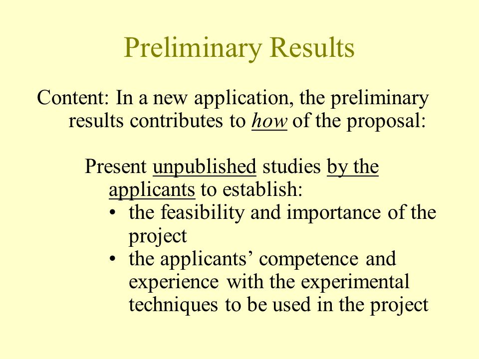 Preliminary Results Content: May also include: Results of previous studies by the applicant not directly relevant to the proposed project that demonstrated the applicants' competence and experience with the experimental techniques to be used in the project CLEARLY IDENTIFIED AS SUCH.