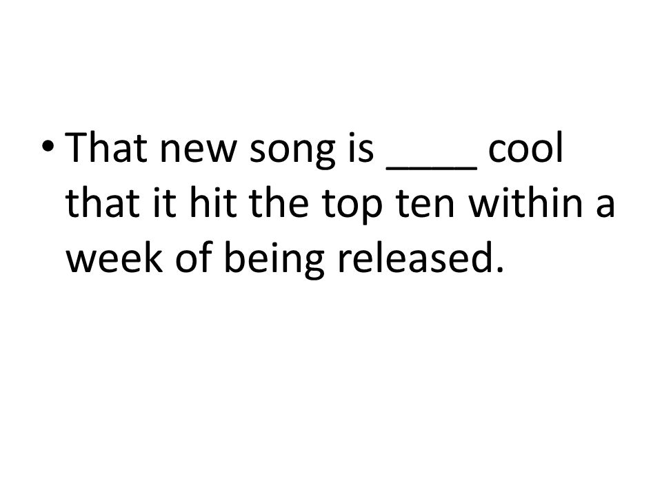 That new song is ____ cool that it hit the top ten within a week of being released.