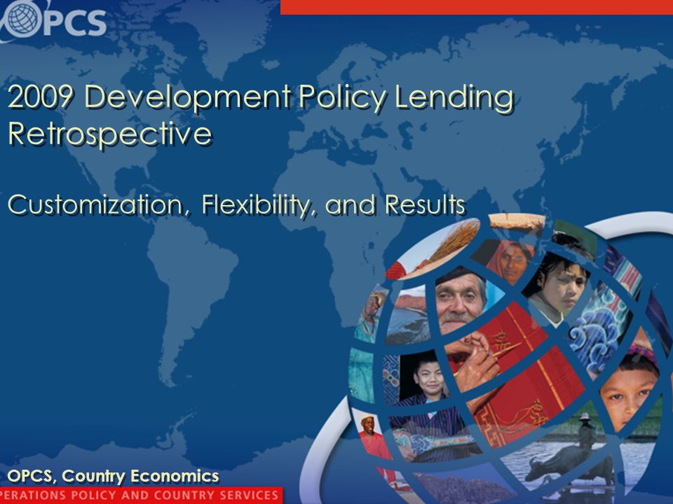 Development Policy Lending Retrospective Customization, Flexibility, and Results OPCS, Country Economics