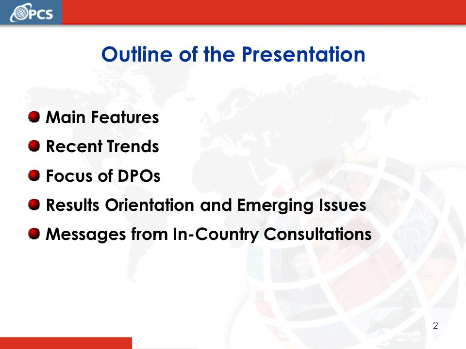 2 Outline of the Presentation Main Features Recent Trends Focus of DPOs Results Orientation and Emerging Issues Messages from In-Country Consultations