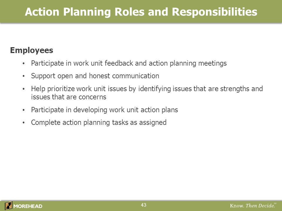 Employees Participate in work unit feedback and action planning meetings Support open and honest communication Help prioritize work unit issues by ide