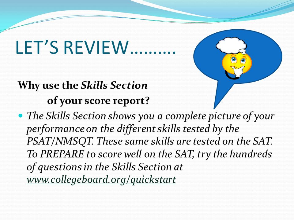 LET'S REVIEW………. Why use the Skills Section of your score report.