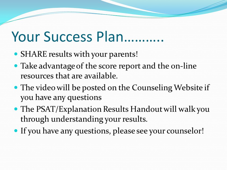 Your Success Plan……….. SHARE results with your parents.
